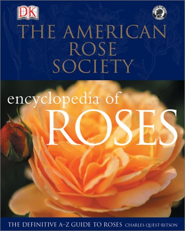 American Rose Society Encyclopedia of Roses : The Definitive A-Z Guide: Charles Quest-Ritson; ...