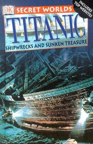 9780789497048: Titanic: Shipwrecks and Sunken Treasure (DK Secret Worlds)