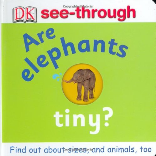 9780789498526: Are Elephants Tiny? (DK See-Through)