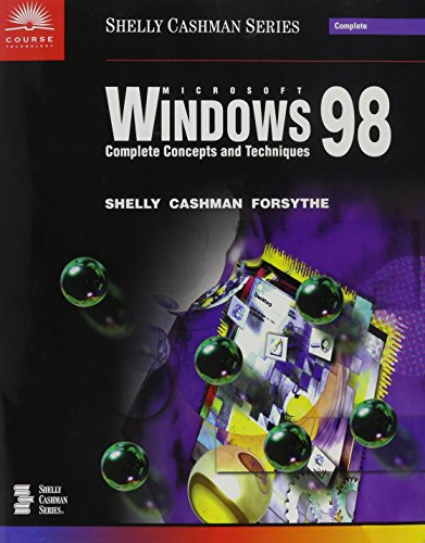 Microsoft Windows 98: Complete Concepts and Techniques (Shelly Cashman Series) (0789542951) by Shelly, Gary B.; Cashman, Thomas J.; Forsythe, Steven G.