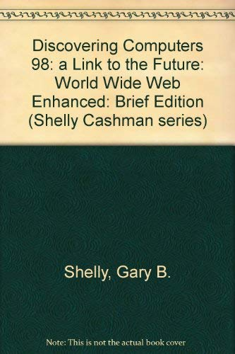 9780789545343: Discovering Computers 98: a Link to the Future: World Wide Web Enhanced: Brief Edition (Shelly Cashman series)