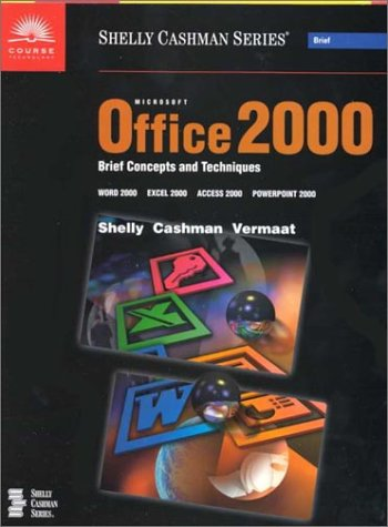Microsoft Office 2000 Brief Concepts and Techniques: Gary B. Shelly;