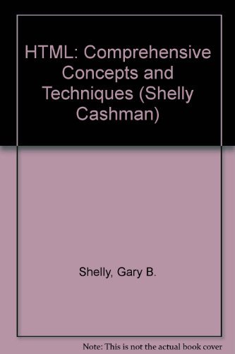 HTML: Comprehensive Concepts and Techniques, Second Edition: Gary B. Shelly,