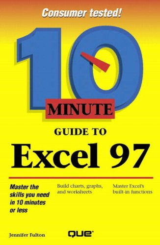 10 Minute Guide to Excel 97 (10 Minute Guides (Computer Books)): Fulton, Jennifer