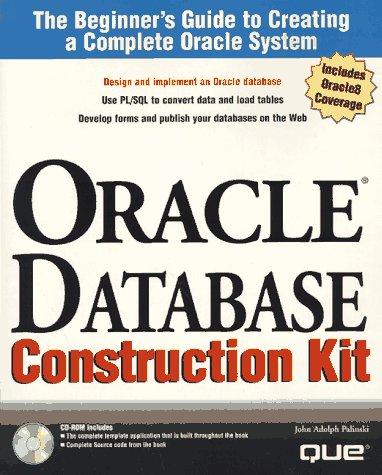 Oracle Database Construction Kit: Beginner's Guide to: John Adolph Palinski