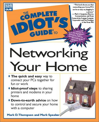 The Complete Idiot's Guide to Networking Your: Mark Speaker