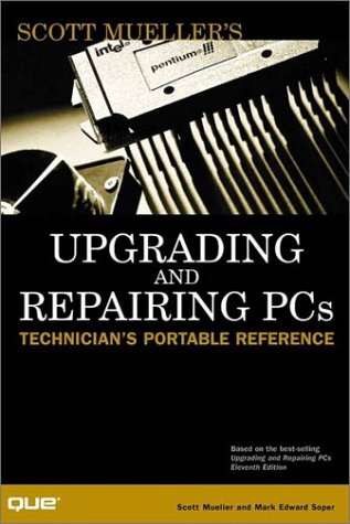 Upgrading and Repairing PCs: Technician's Portable Reference (Scott Mueller Library) (9780789720962) by Scott Mueller; Mark Edward Soper