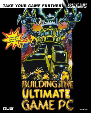 9780789722041: Building the Ultimate Game PC (Bradygames Take Your Games Further)