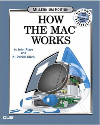 How Macs Work, Millennium Edition (0789724286) by John Rizzo; K. Daniel Clark