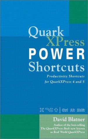 QuarkXPress Power Shortcuts: Productivity Shortcuts for QuarkXPress 4 and 5 (0789724332) by David Blatner