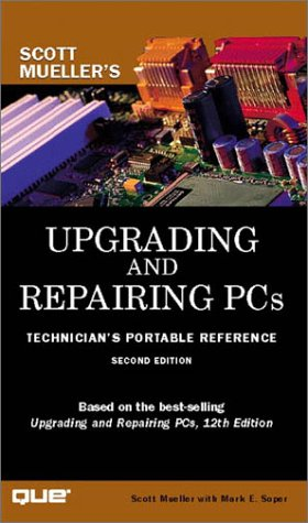 Upgrading and Repairing PCs: Technician's Portable Reference (Scott Mueller Library) (9780789724540) by Mueller, Scott; Soper, Mark Edward
