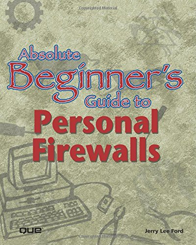 9780789726254: Absolute Beginner's Guide to Personal Firewalls: Protecting Your Home PC from Hackers (Absolute Beginner's Guides)