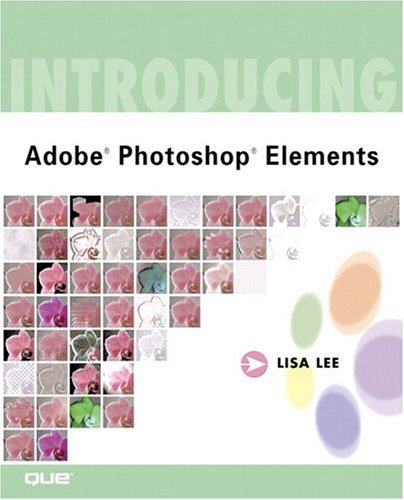 Introducing Adobe® Photoshop® Elements (9780789726292) by Lisa Lee
