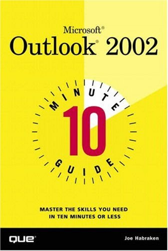 Microsoft® Outlook® 2002 Ten Minute Guide: Master the Skills You Need in Ten Minutes or less