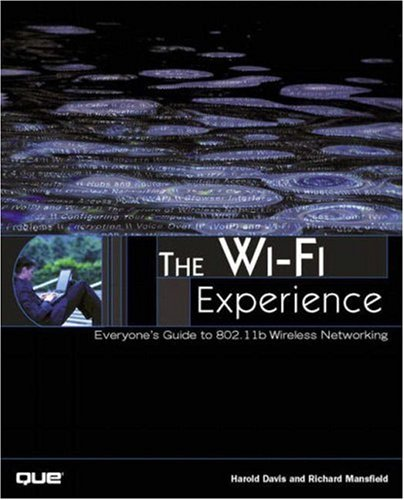 The Wi-Fi Experience: Everyone's Guide to 802.11b Wireless Networking (0789726629) by Harold Davis; Richard Mansfield