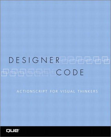 9780789727008: Designer Code: ActionScript for Visual Thinkers