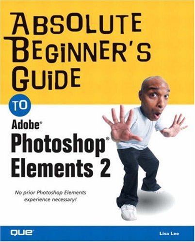 9780789728319: Absolute Beginner's Guide to Photoshop Elements 2