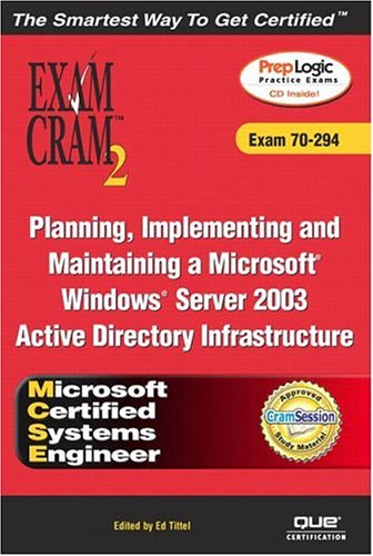 MCSE Planning, Implementing, and Maintaining a Microsoft Windows Server 2003 Active Directory Infrastructure Exam Cram 2 (Exam Cram 70-294) (0789729504) by Willis, Will; Watts, David; Tittel, Ed