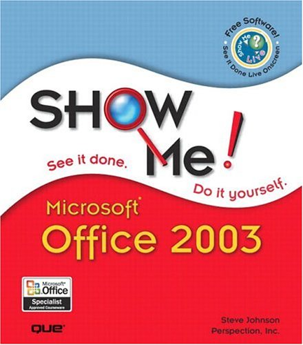 Show Me Microsoft Office 2003: Johnson, Steve; Perspection