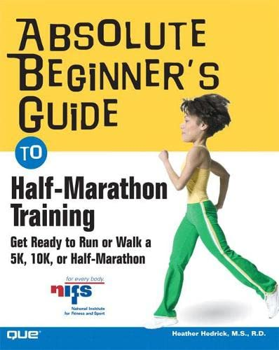 Absolute Beginner's Guide to Half-Marathon Training: Get Ready to Run or Walk a 5K, 8K, 10K or...
