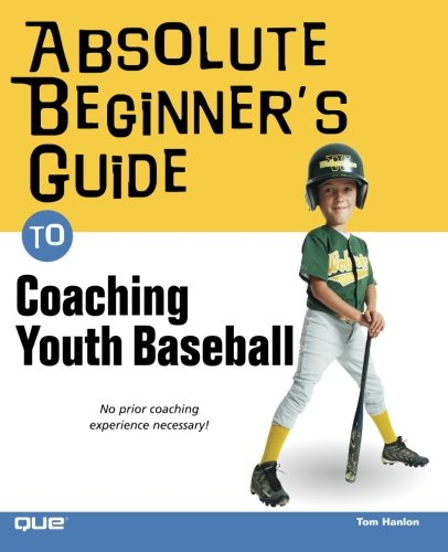 9780789733573: Absolute Beginner's Guide to Coaching Youth Baseball