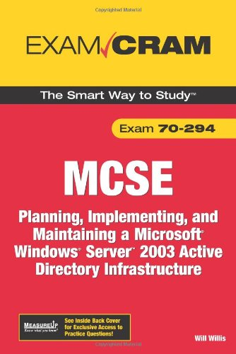 MCSA/MCSE 70-294 Exam Cram: Planning, Implementing, and Maintaining a Microsoft Windows Server 2003 Active Directory Infrastructure (2nd Edition) (0789736209) by Will Willis; David Watts