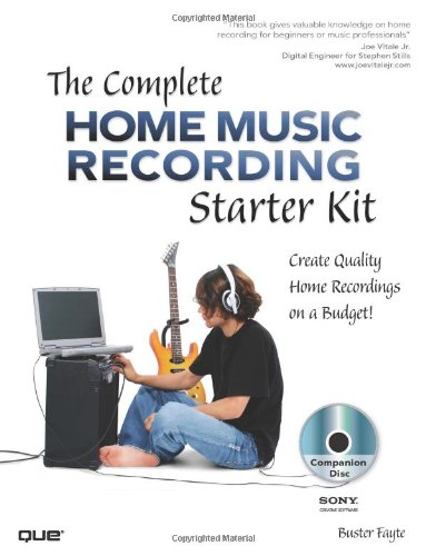9780789738110: The Complete Home Music Recording Starter Kit: Create Quality Home Recordings on a Budget!