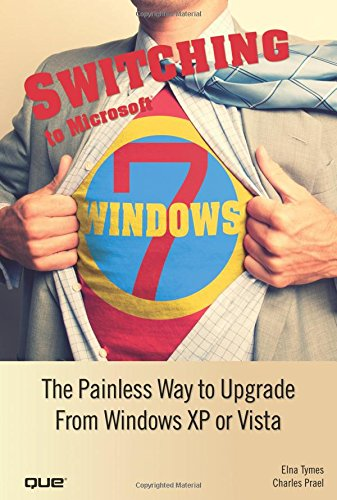9780789742216: Switching to Microsoft Windows 7: The Painless Way to Upgrade from Windows XP or Vista