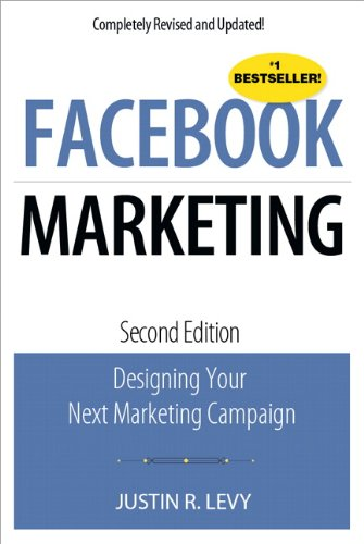Facebook Marketing: Designing Your Next Marketing Campaign: Justin R. Levy