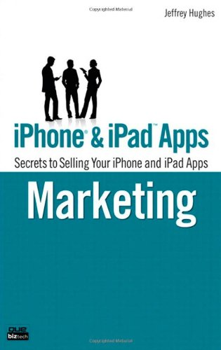 9780789744272: iPhone and iPad Apps Marketing: Secrets to Selling Your iPhone and iPad Apps (Que Biz-Tech)