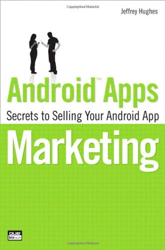 9780789746337: Android Apps Marketing: Secrets to Selling Your Android App (Que Biz-Tech)
