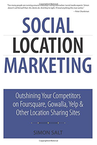 9780789747211: Social Location Marketing: Outshining Your Competitors on Foursquare, Gowalla, Yelp & Other Location Sharing Sites (Que Biz-Tech)