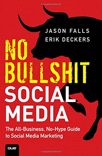 9780789748010: No Bullshit Social Media: The All-Business, No-Hype Guide to Social Media Marketing