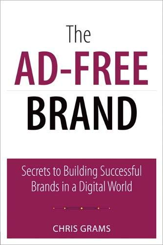 The Ad-Free Brand: Secrets to Building Successful Brands in a Digital World (Que Biz-Tech): Grams, ...