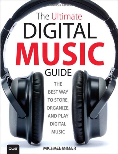 9780789748447: The Ultimate Digital Music Guide: The Best Way to Store, Organize and Play Digital Music