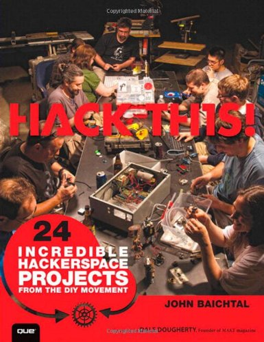 9780789748973: Hack This: 24 Incredible Hackerspace Projects from the DIY Movement