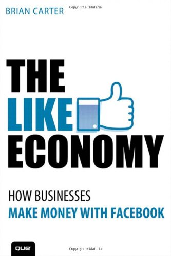 9780789749062: The Like Economy: How Businesses Make Money With Facebook (Que Biz-Tech)