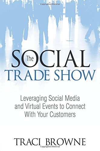 9780789749130: The Social Trade Show: Leveraging Social Media and Virtual Events to Connect With Your Customers (Que Biz-Tech)