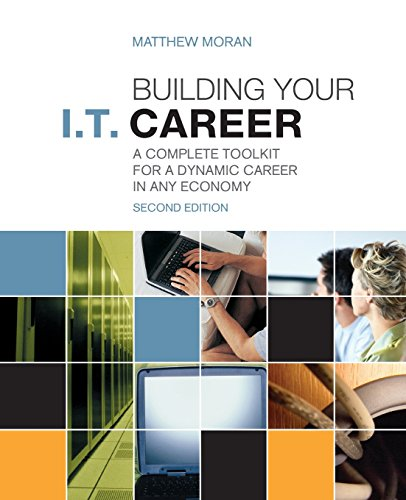 Building Your I.T. Career: A Complete Toolkit for a Dynamic Career in Any Economy (2nd Edition): ...