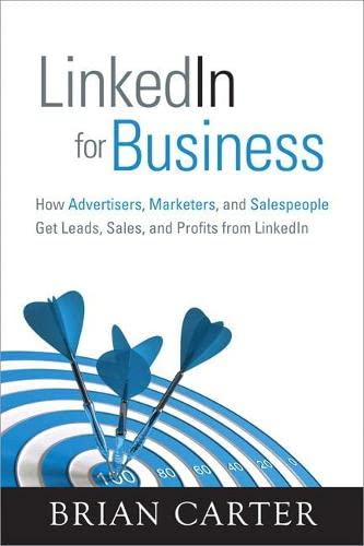 9780789749680: LinkedIn for Business: How Advertisers, Marketers and Salespeople Get Leads, Sales and Profits from LinkedIn (Que Biz-Tech)
