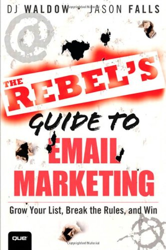 9780789749697: The Rebel's Guide to Email Marketing: Grow Your List, Break the Rules, and Win