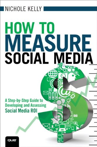9780789749857: How to Measure Social Media: A Step-by-Step Guide to Developing and Assessing Social Media ROI