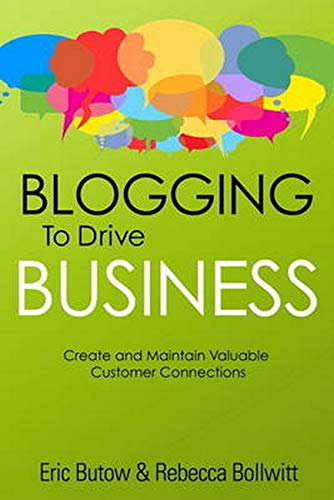 9780789749949: Blogging to Drive Business: Create and Maintain Valuable Customer Connections (2nd Edition) (Que Biz-Tech)