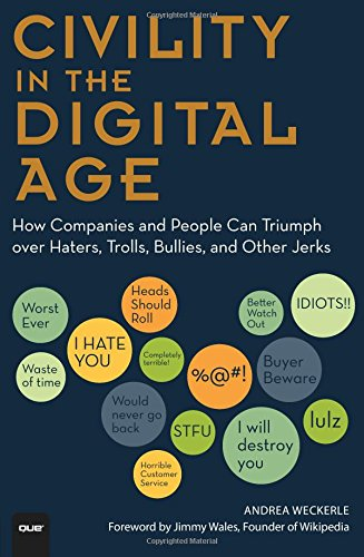 9780789750242: Civility in the Digital Age: How Companies and People Can Triumph over Haters, Trolls, Bullies and Other Jerks (Que Biz-Tech)