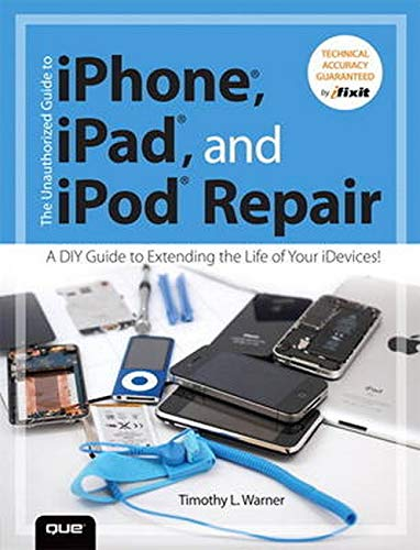 9780789750730: The Unauthorized Guide to iPhone, iPad, and iPod Repair: A DIY Guide to Extending the Life of Your iDevices!