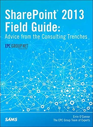 9780789751195: Sharepoint Field Guide 2013: Advice from the Consulting Trenches, Unleashed