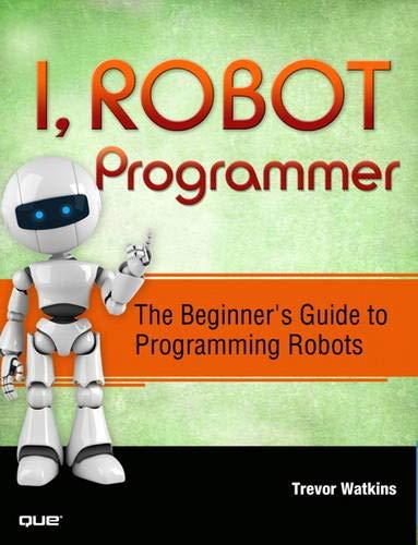 9780789751485: I, Robot Programmer: The Beginner's Guide to Programming Robots