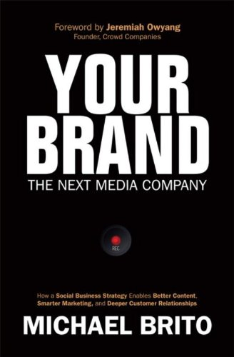 9780789751614: Your Brand, the Next Media Company: How a Social Business Strategy Enables Better Content, Smarter Marketing, and Deeper Customer Relationships