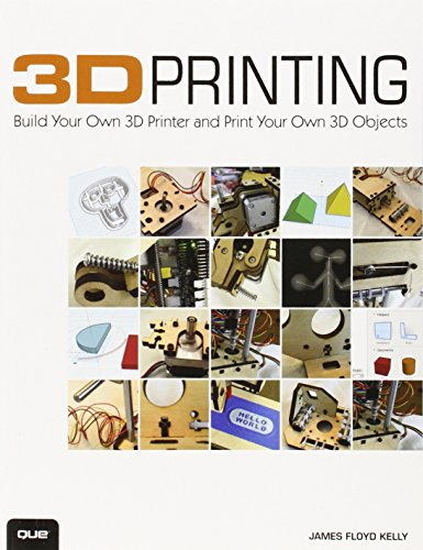 9780789752352: 3D Printing: Build Your Own 3D Printer and Print Your Own 3D Objects