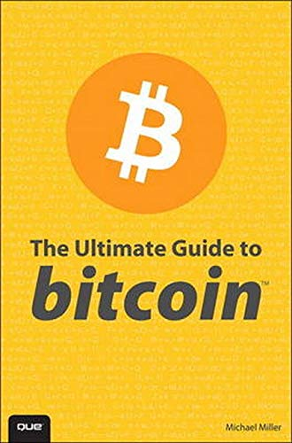 The Ultimate Guide to Bitcoin (Paperback): Michael R. Miller,